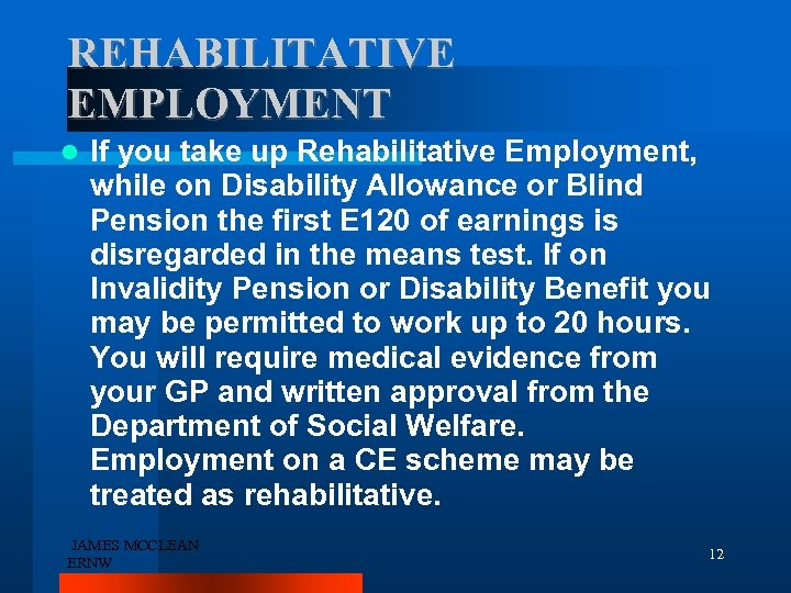 REHABILITATIVE EMPLOYMENT If you take up Rehabilitative Employment, while on Disability Allowance or Blind