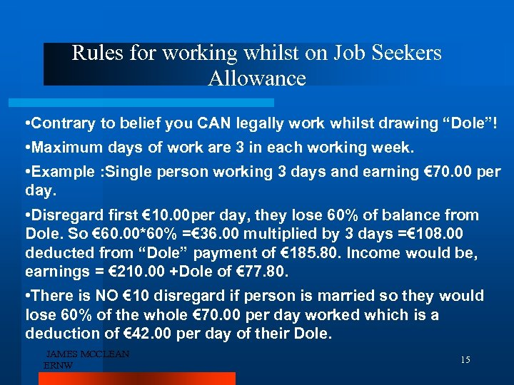 Rules for working whilst on Job Seekers Allowance • Contrary to belief you CAN