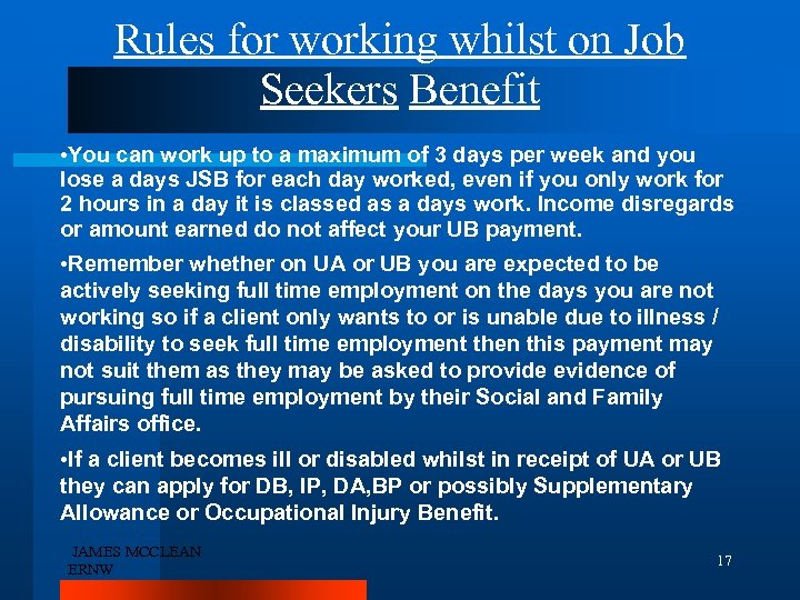 Rules for working whilst on Job Seekers Benefit • You can work up to