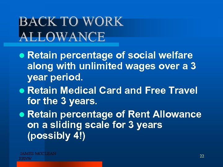 BACK TO WORK ALLOWANCE Retain percentage of social welfare along with unlimited wages over