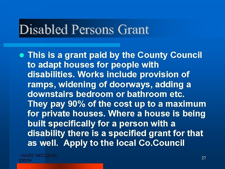 Disabled Persons Grant This is a grant paid by the County Council to adapt