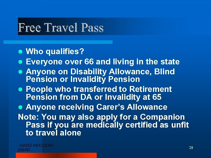 Free Travel Pass Who qualifies? Everyone over 66 and living in the state Anyone