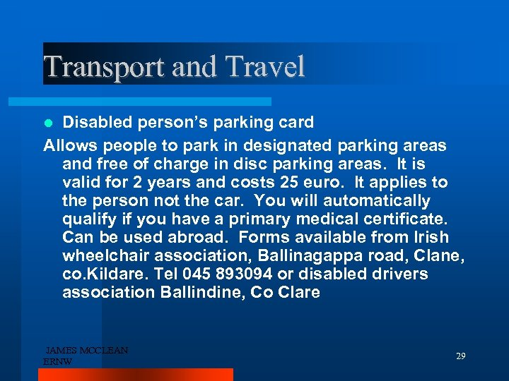 Transport and Travel Disabled person's parking card Allows people to park in designated parking