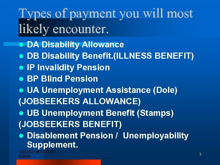 Types of payment you will most likely encounter. DA Disability Allowance DB Disability Benefit.