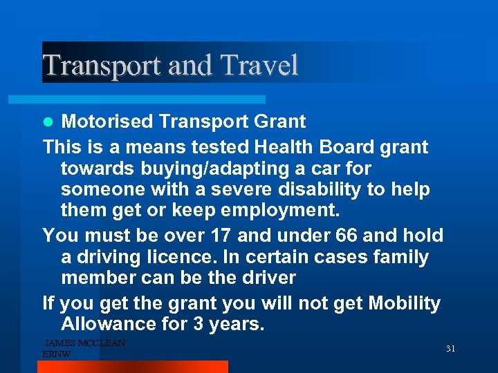 Transport and Travel Motorised Transport Grant This is a means tested Health Board grant