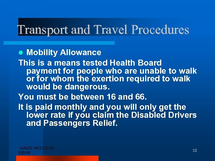 Transport and Travel Procedures Mobility Allowance This is a means tested Health Board payment