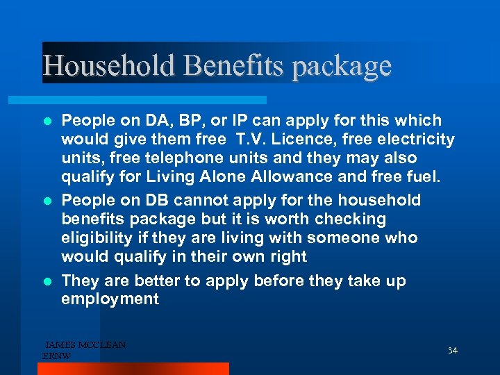 Household Benefits package People on DA, BP, or IP can apply for this which