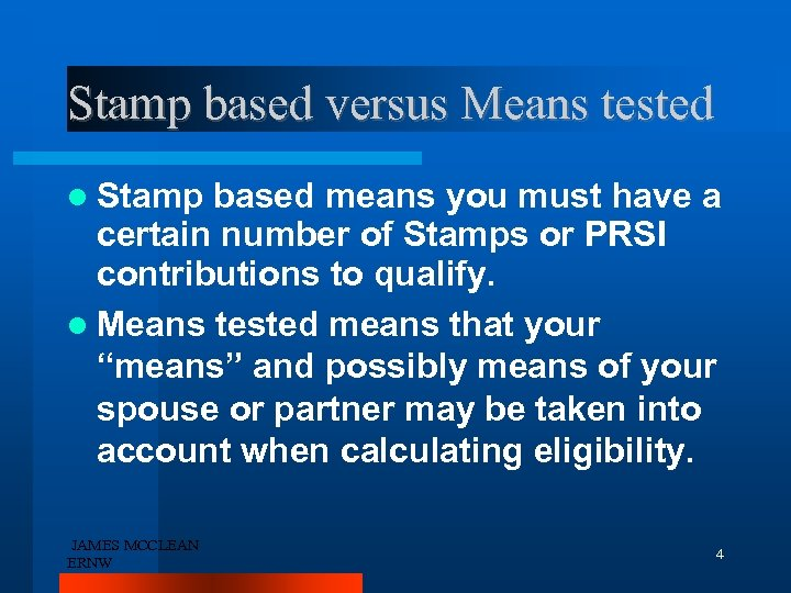 Stamp based versus Means tested Stamp based means you must have a certain number