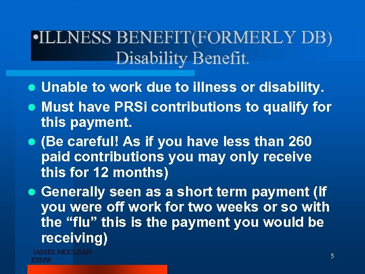 • ILLNESS BENEFIT(FORMERLY DB) Disability Benefit. Unable to work due to illness or