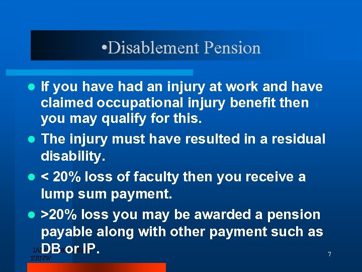 • Disablement Pension If you have had an injury at work and have