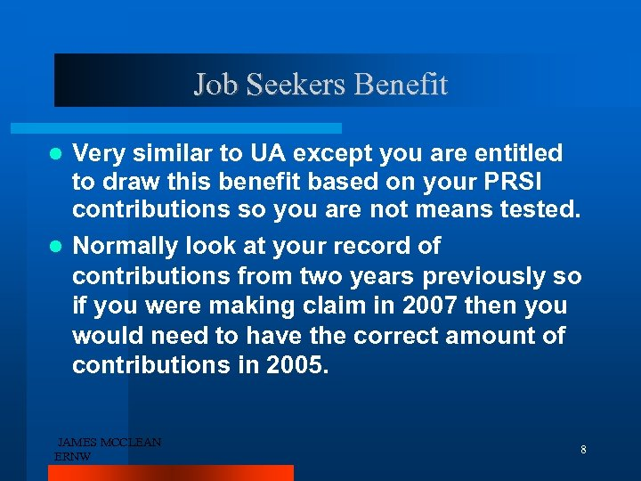Job Seekers Benefit Very similar to UA except you are entitled to draw this
