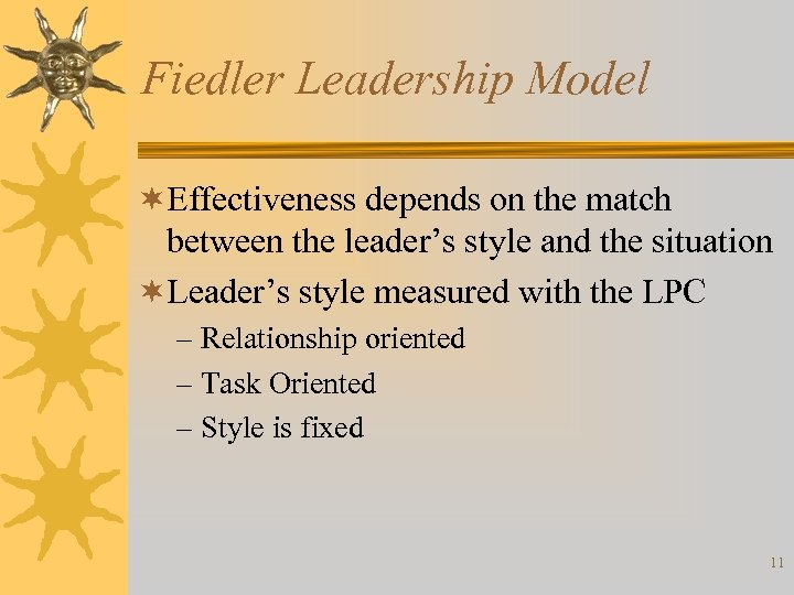Fiedler Leadership Model ¬Effectiveness depends on the match between the leader's style and the
