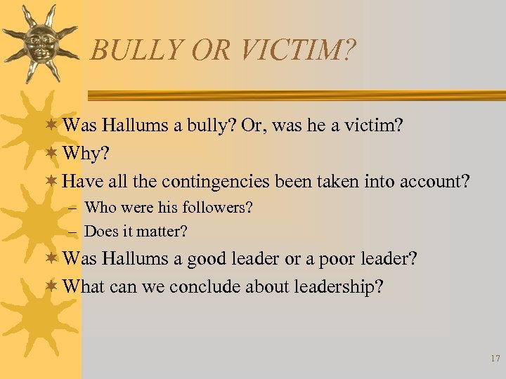 BULLY OR VICTIM? ¬ Was Hallums a bully? Or, was he a victim? ¬