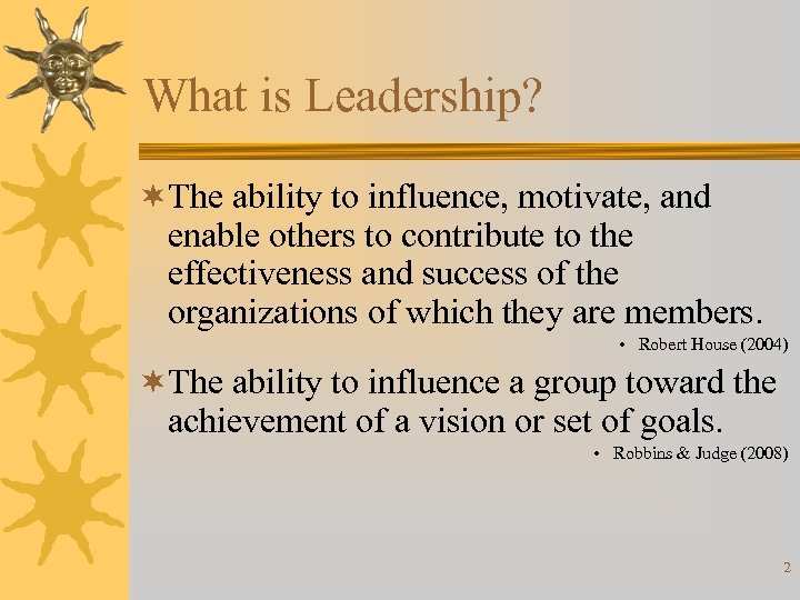 What is Leadership? ¬The ability to influence, motivate, and enable others to contribute to
