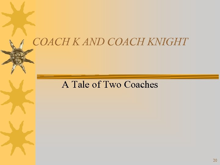 COACH K AND COACH KNIGHT A Tale of Two Coaches 20