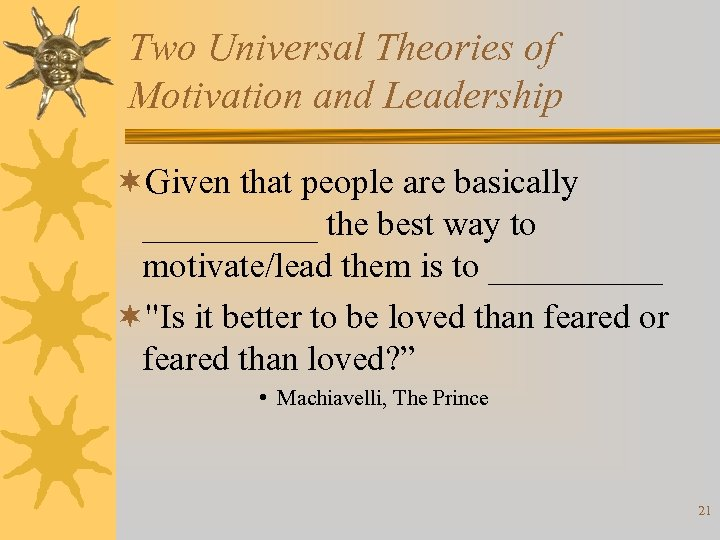 Two Universal Theories of Motivation and Leadership ¬Given that people are basically _____ the