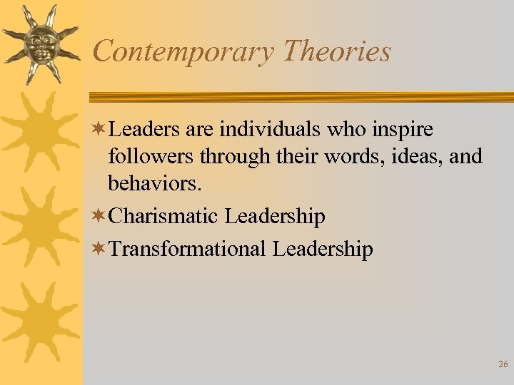 Contemporary Theories ¬Leaders are individuals who inspire followers through their words, ideas, and behaviors.