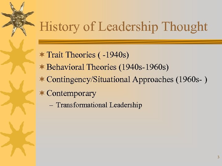 History of Leadership Thought ¬ Trait Theories ( -1940 s) ¬ Behavioral Theories (1940