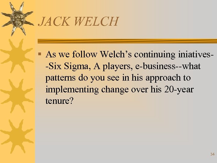 JACK WELCH § As we follow Welch's continuing iniatives-Six Sigma, A players, e-business--what patterns