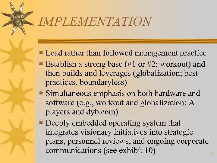 IMPLEMENTATION ¬ Lead rather than followed management practice ¬ Establish a strong base (#1