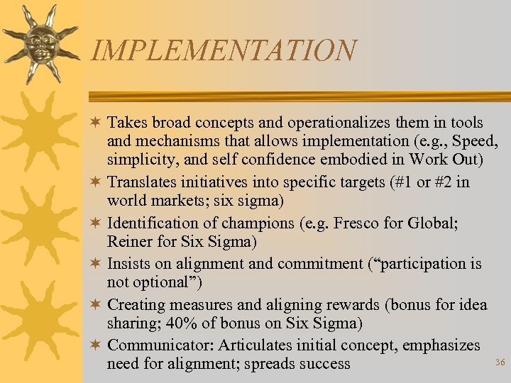 IMPLEMENTATION ¬ Takes broad concepts and operationalizes them in tools and mechanisms that allows