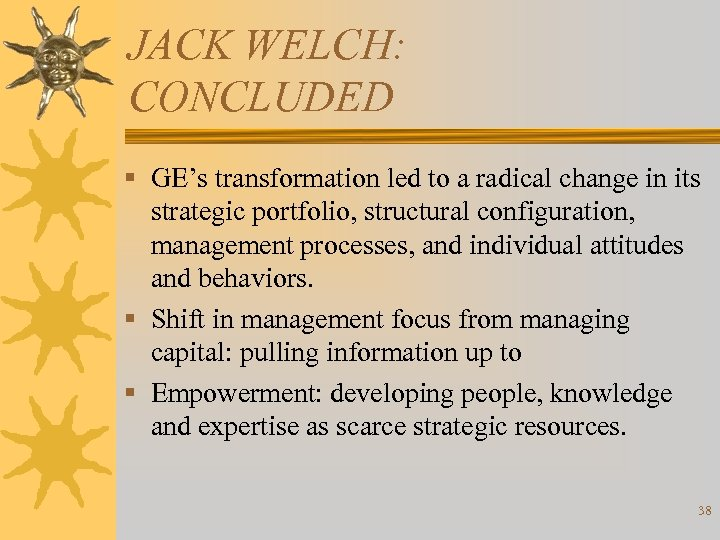 JACK WELCH: CONCLUDED § GE's transformation led to a radical change in its strategic