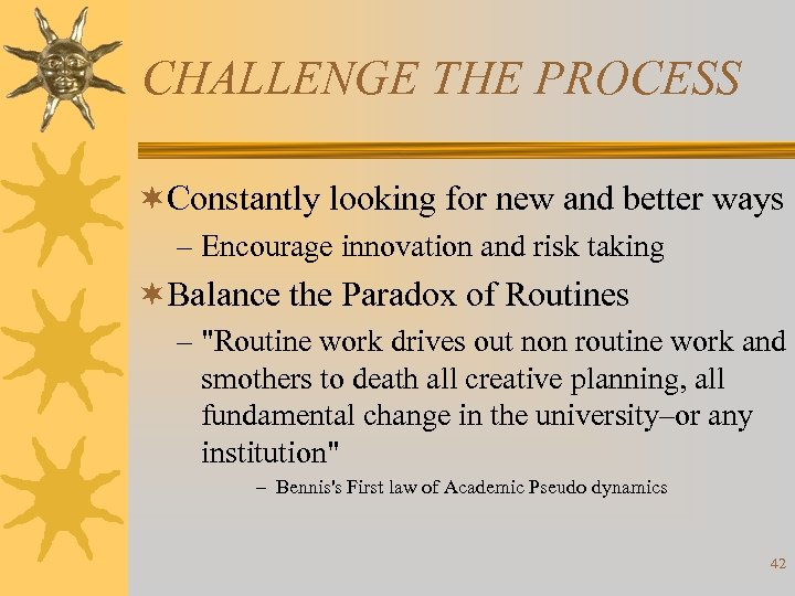 CHALLENGE THE PROCESS ¬Constantly looking for new and better ways – Encourage innovation and