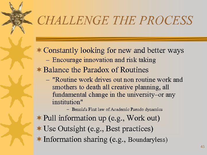 CHALLENGE THE PROCESS ¬ Constantly looking for new and better ways – Encourage innovation