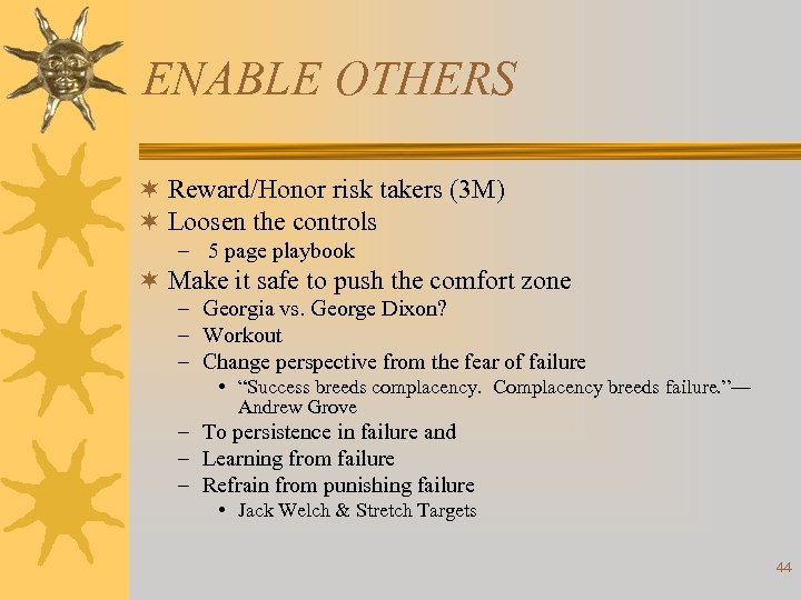 ENABLE OTHERS ¬ Reward/Honor risk takers (3 M) ¬ Loosen the controls – 5