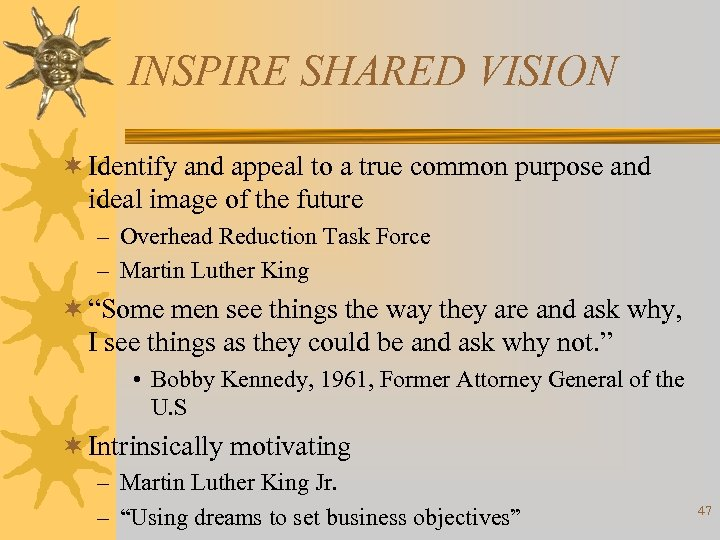 INSPIRE SHARED VISION ¬ Identify and appeal to a true common purpose and ideal