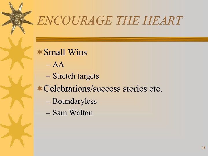 ENCOURAGE THE HEART ¬Small Wins – AA – Stretch targets ¬Celebrations/success stories etc. –