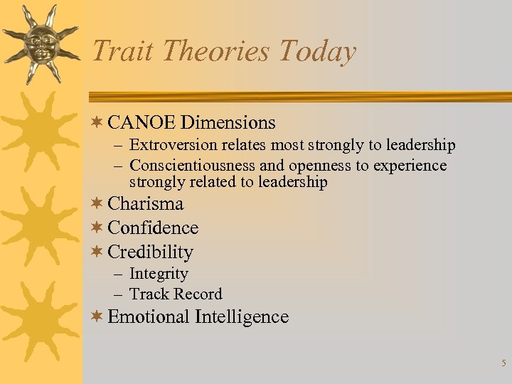 Trait Theories Today ¬ CANOE Dimensions – Extroversion relates most strongly to leadership –