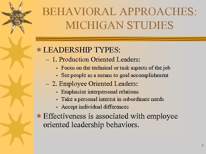 BEHAVIORAL APPROACHES: MICHIGAN STUDIES ¬ LEADERSHIP TYPES: – 1. Production Oriented Leaders: • •