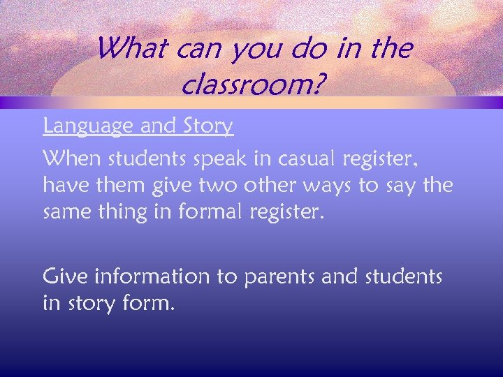 What can you do in the classroom? Language and Story When students speak in