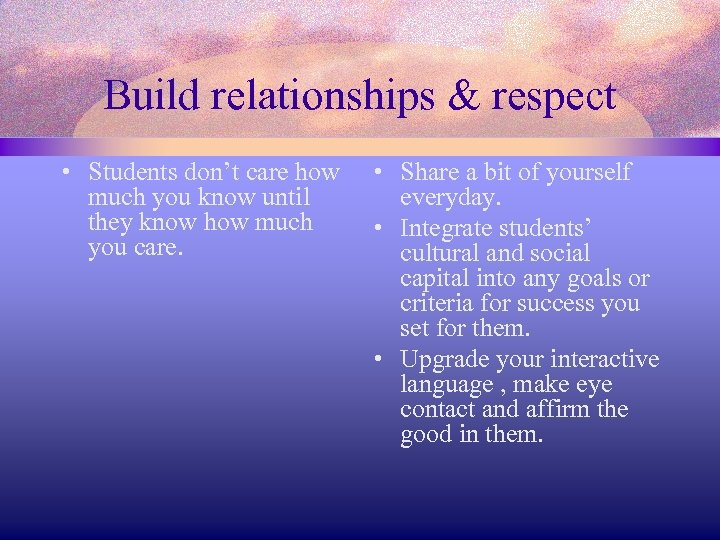 Build relationships & respect • Students don't care how much you know until they