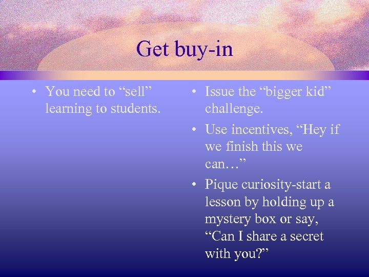 "Get buy-in • You need to ""sell"" learning to students. • Issue the ""bigger"