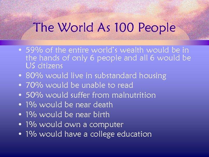 The World As 100 People • 59% of the entire world's wealth would be