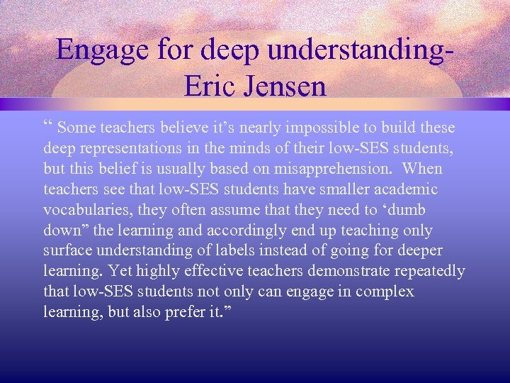 "Engage for deep understanding. Eric Jensen "" Some teachers believe it's nearly impossible to"