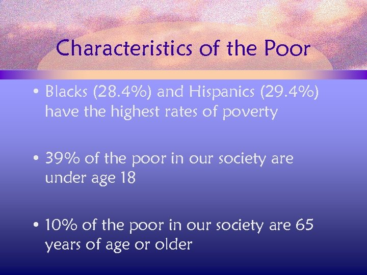 Characteristics of the Poor • Blacks (28. 4%) and Hispanics (29. 4%) have the