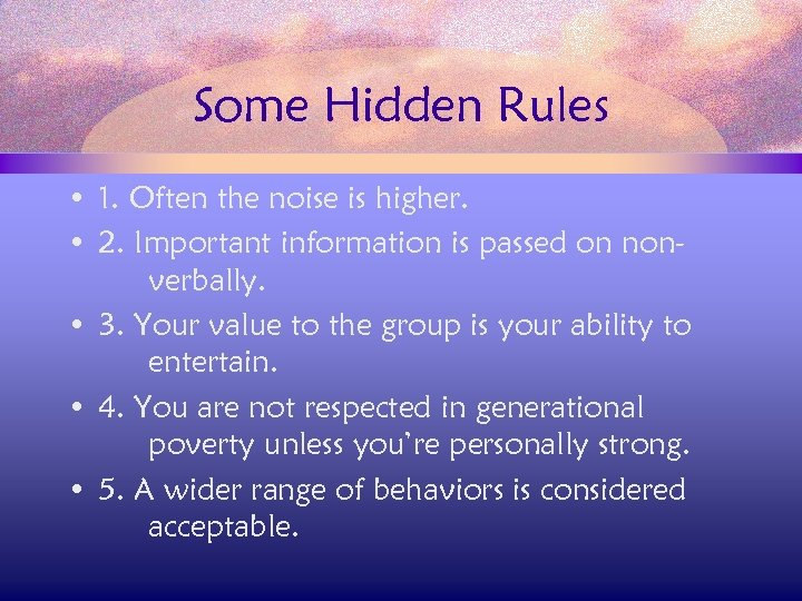 Some Hidden Rules • 1. Often the noise is higher. • 2. Important information