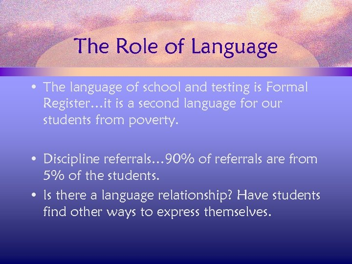 The Role of Language • The language of school and testing is Formal Register…it