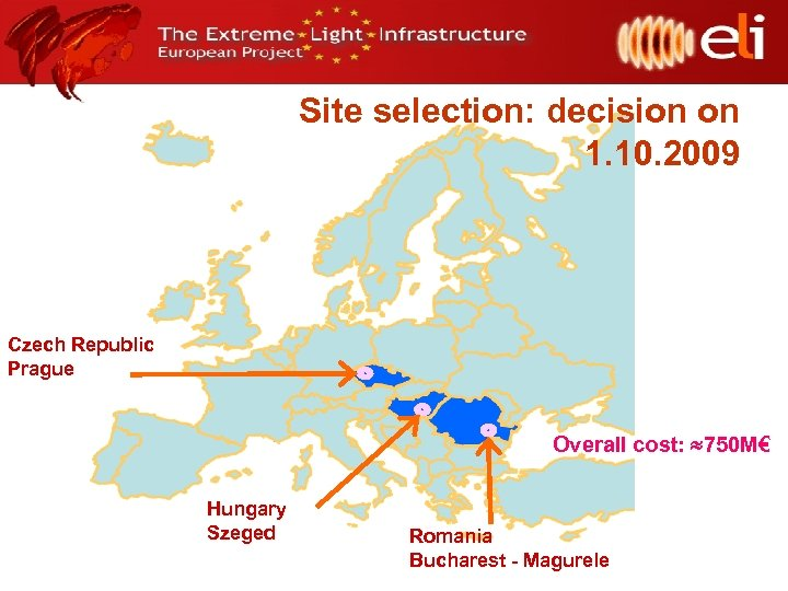 Site selection: decision on 1. 10. 2009 Czech Republic Prague Overall cost: 750 M€