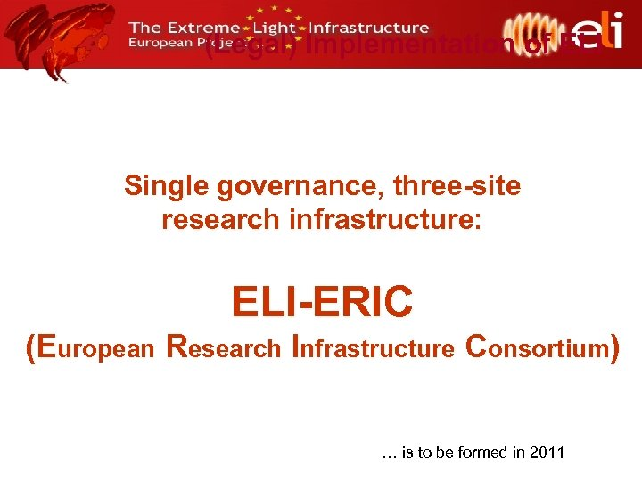 (Legal) Implementation of ELI Single governance, three-site research infrastructure: ELI-ERIC (European Research Infrastructure Consortium)