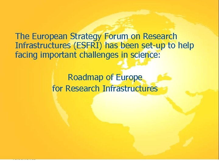 ESFRI The European Strategy Forum on Research Infrastructures (ESFRI) has been set-up to help