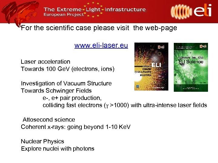 For the scientific case please visit the web-page www. eli-laser. eu Laser acceleration Towards