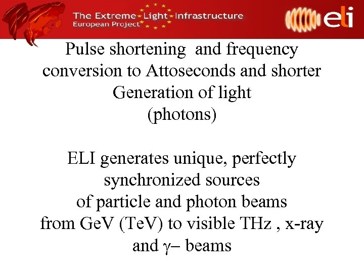 Pulse shortening and frequency conversion to Attoseconds and shorter Generation of light (photons) ELI