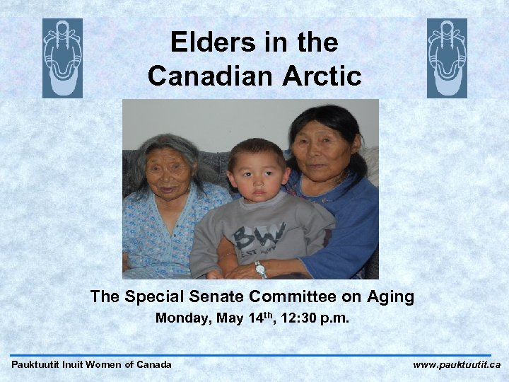 Elders in the Canadian Arctic The Special Senate Committee on Aging Monday, May 14