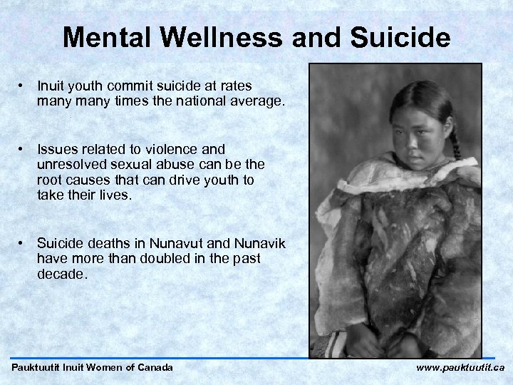Mental Wellness and Suicide • Inuit youth commit suicide at rates many times the