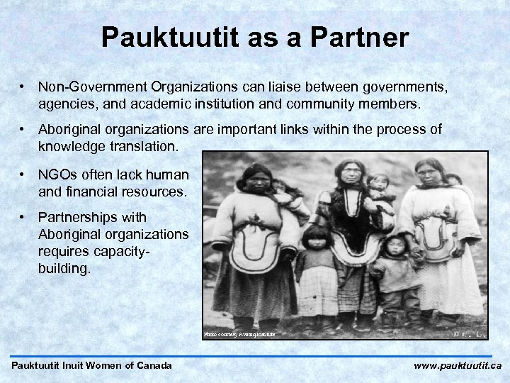 Pauktuutit as a Partner • Non-Government Organizations can liaise between governments, agencies, and academic