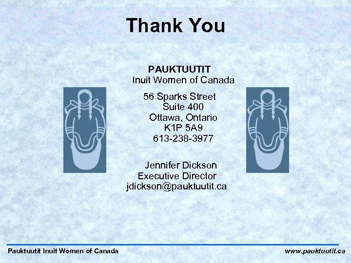 Thank You PAUKTUUTIT Inuit Women of Canada 56 Sparks Street Suite 400 Ottawa, Ontario